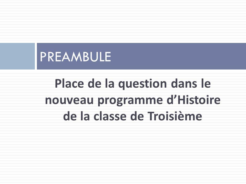 PREAMBULE Place de la question dans le nouveau programme d'Histoire de la classe de Troisième