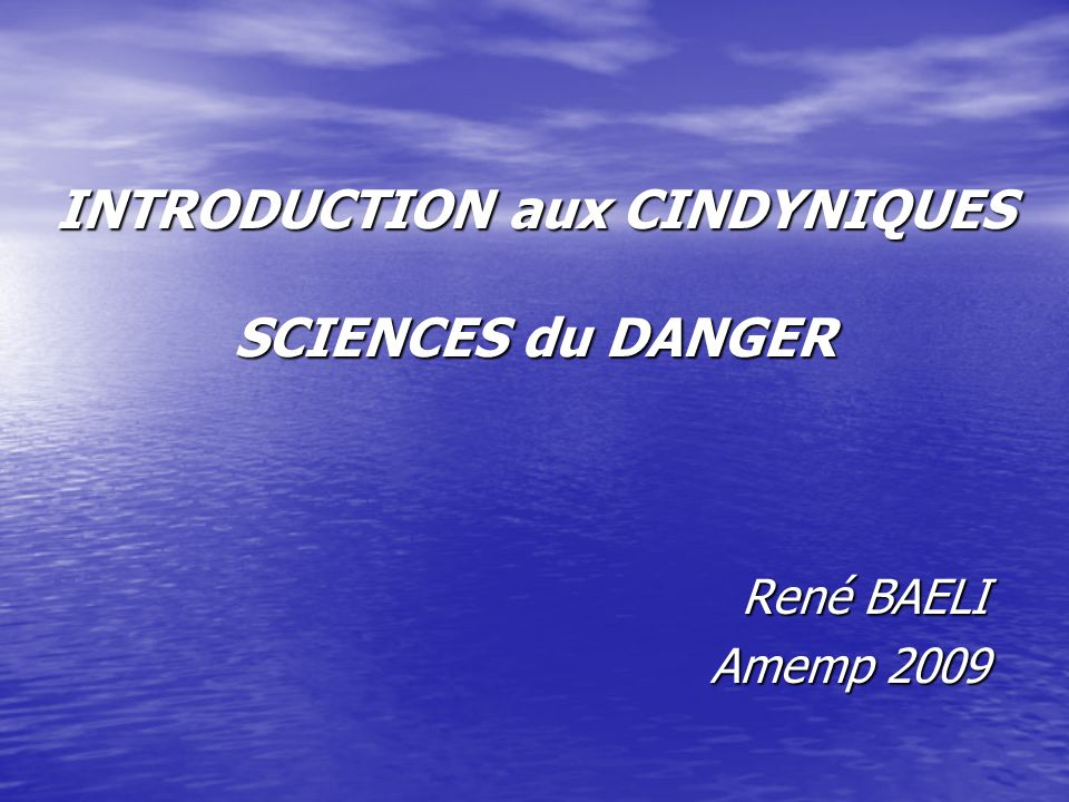 INTRODUCTION aux CINDYNIQUES SCIENCES du DANGER