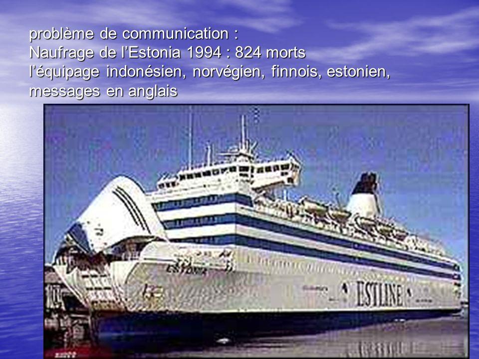 problème de communication : Naufrage de l'Estonia 1994 : 824 morts l'équipage indonésien, norvégien, finnois, estonien, messages en anglais