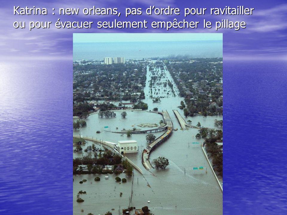 Katrina : new orleans, pas d'ordre pour ravitailler ou pour évacuer seulement empêcher le pillage