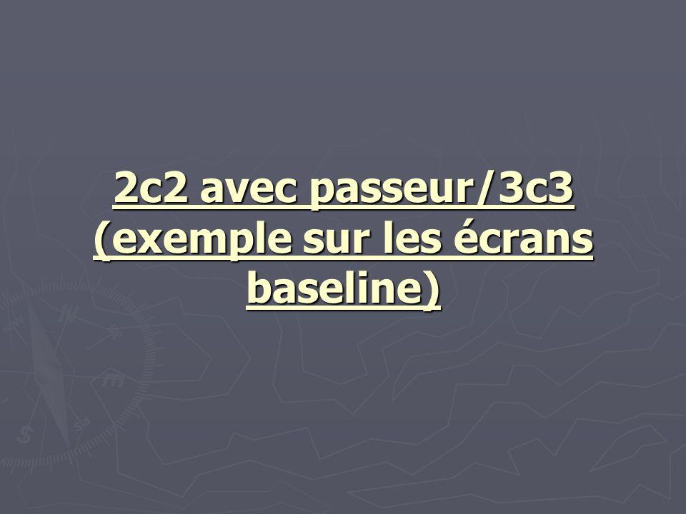 2c2 avec passeur/3c3 (exemple sur les écrans baseline)