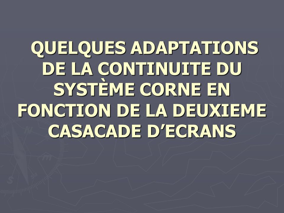 QUELQUES ADAPTATIONS DE LA CONTINUITE DU SYSTÈME CORNE EN FONCTION DE LA DEUXIEME CASACADE D'ECRANS