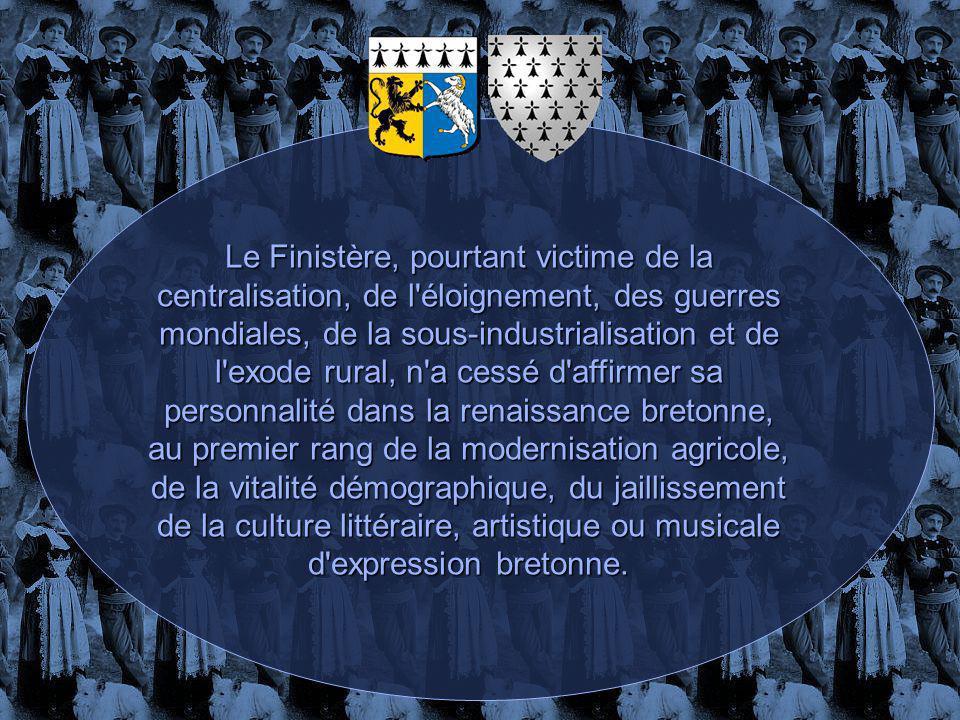 Le Finistère, pourtant victime de la centralisation, de l éloignement, des guerres mondiales, de la sous-industrialisation et de l exode rural, n a cessé d affirmer sa personnalité dans la renaissance bretonne, au premier rang de la modernisation agricole, de la vitalité démographique, du jaillissement de la culture littéraire, artistique ou musicale d expression bretonne.