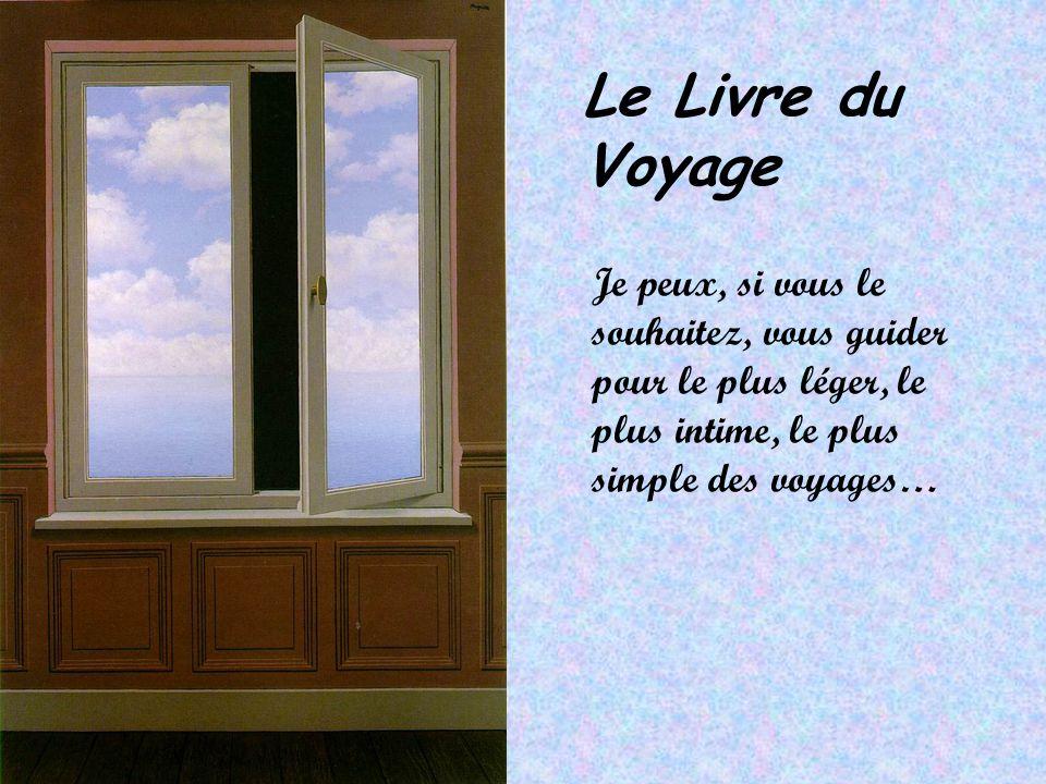 Le Livre du Voyage Je peux, si vous le souhaitez, vous guider pour le plus léger, le plus intime, le plus simple des voyages…