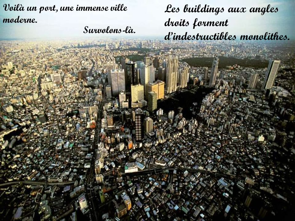 Les buildings aux angles droits forment d'indestructibles monolithes.