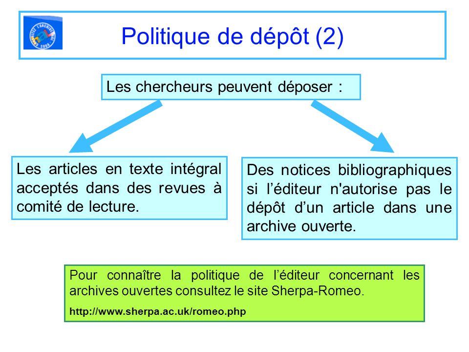 Politique de dépôt (2) Les chercheurs peuvent déposer :