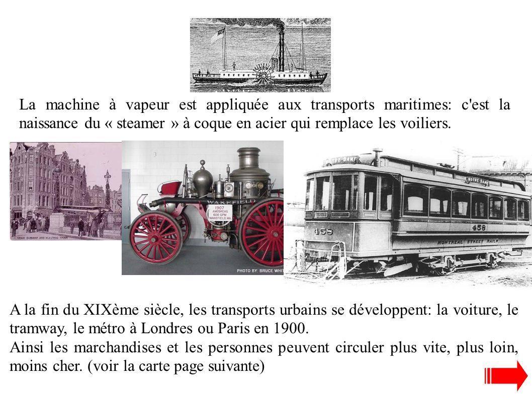 La machine à vapeur est appliquée aux transports maritimes: c est la naissance du « steamer » à coque en acier qui remplace les voiliers.