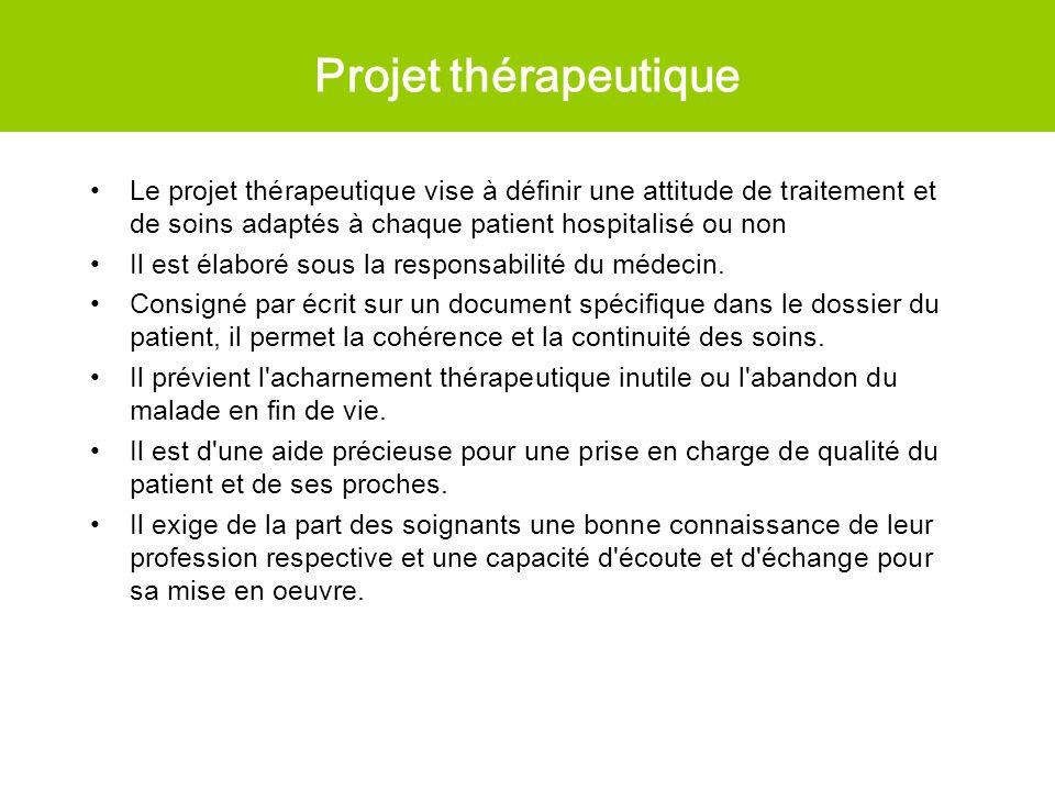 Projet thérapeutique Le projet thérapeutique vise à définir une attitude de traitement et de soins adaptés à chaque patient hospitalisé ou non.