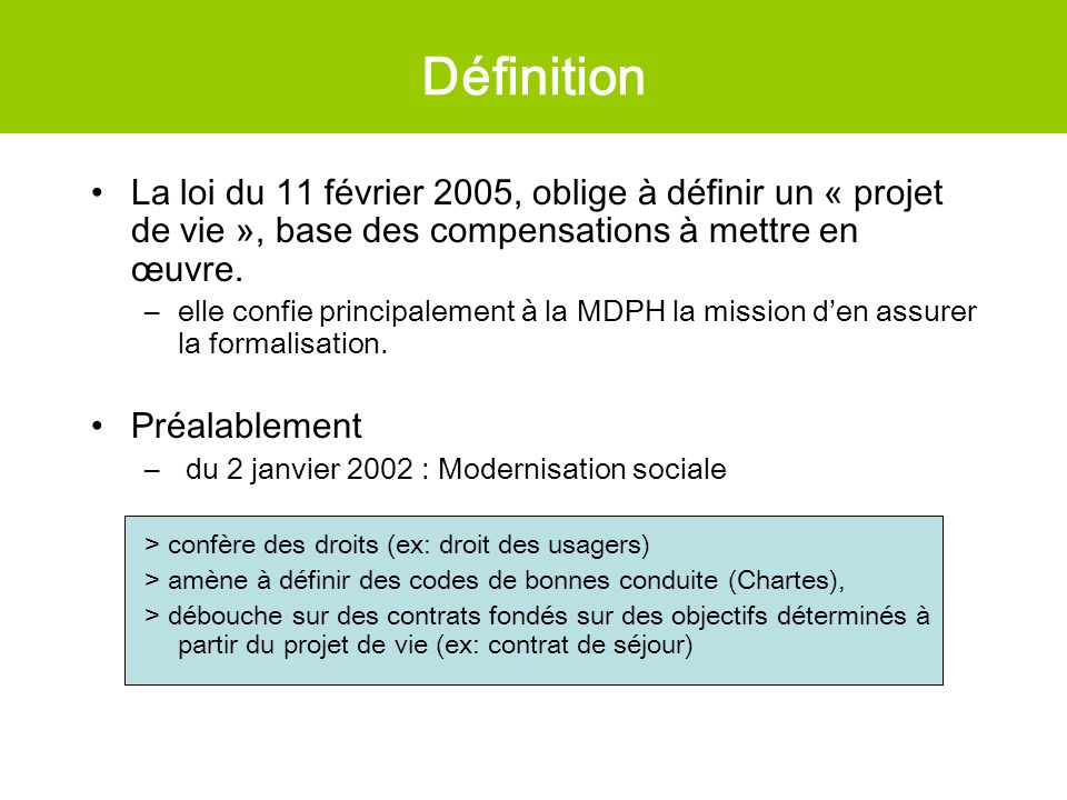 Définition La loi du 11 février 2005, oblige à définir un « projet de vie », base des compensations à mettre en œuvre.
