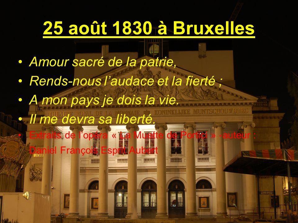 25 août 1830 à Bruxelles Amour sacré de la patrie,