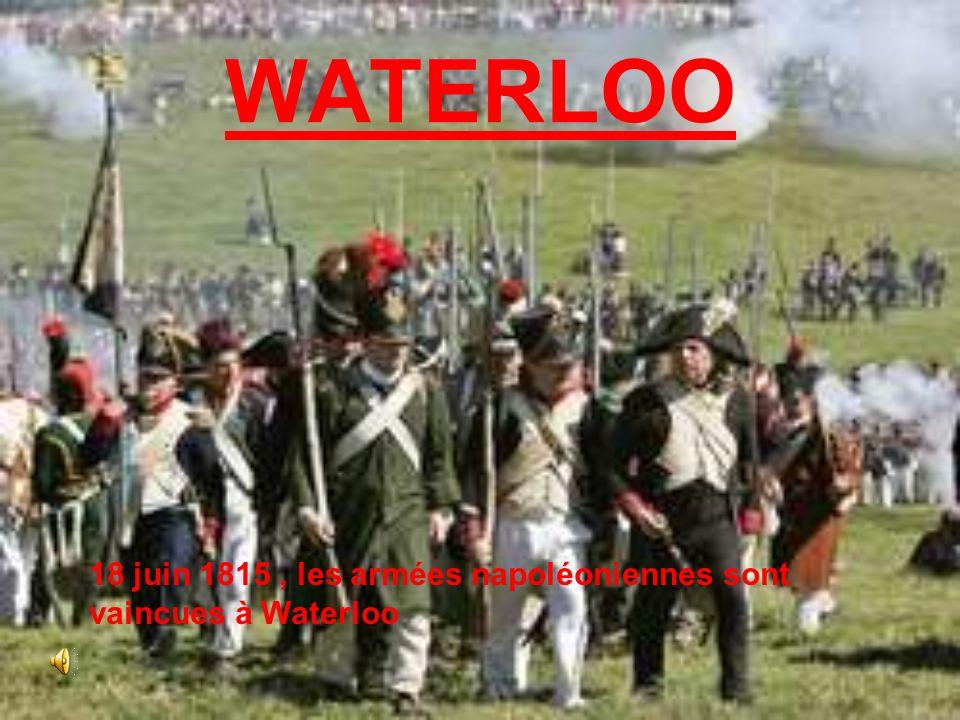 WATERLOO 18 juin 1815 , les armées napoléoniennes sont vaincues à Waterloo