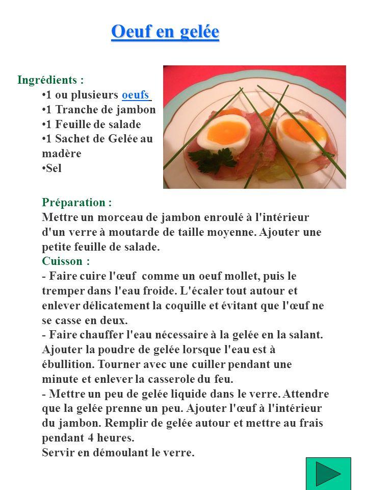 Oeuf en gelée Ingrédients : 1 ou plusieurs oeufs 1 Tranche de jambon