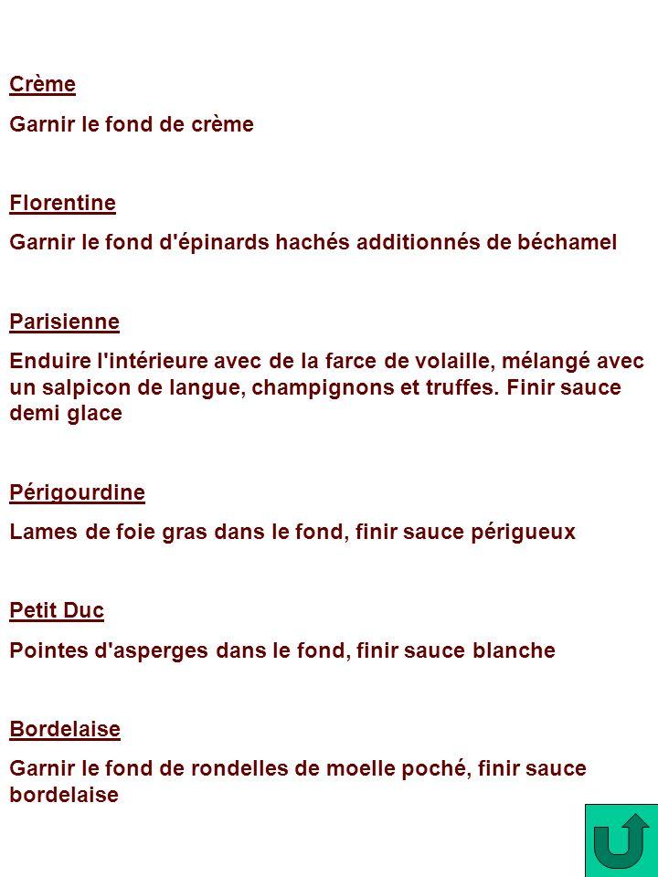Crème Garnir le fond de crème. Florentine. Garnir le fond d épinards hachés additionnés de béchamel.