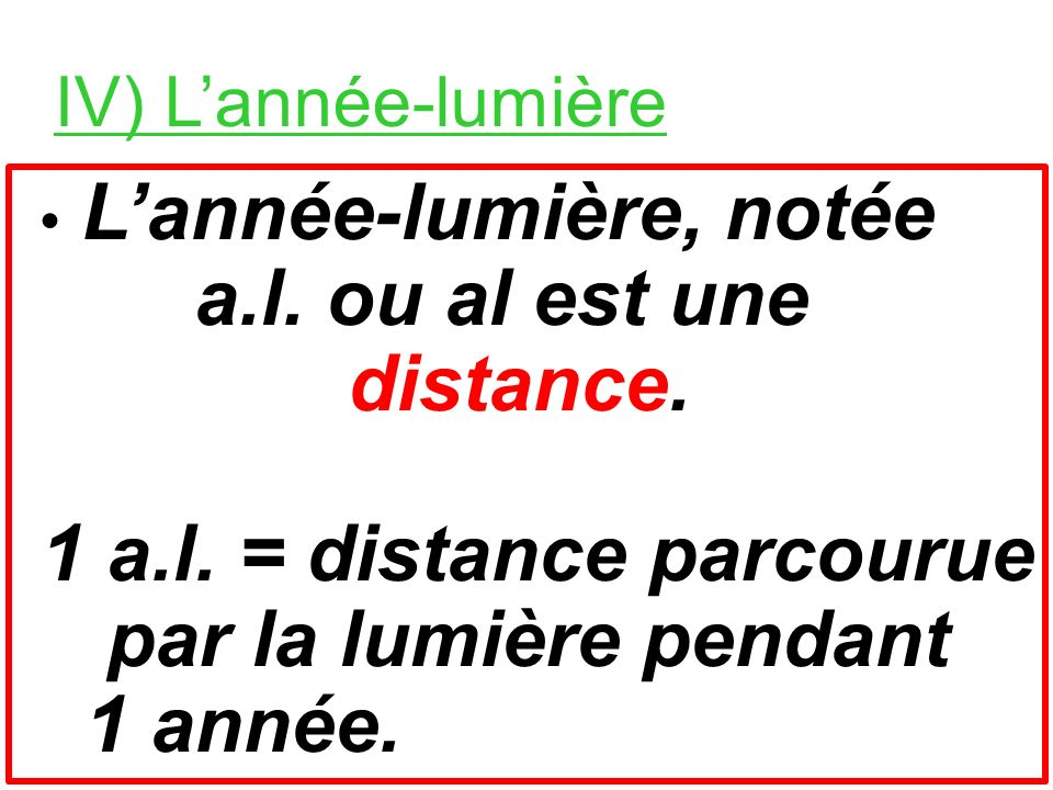 • L'année-lumière, notée a.l. ou al est une distance.