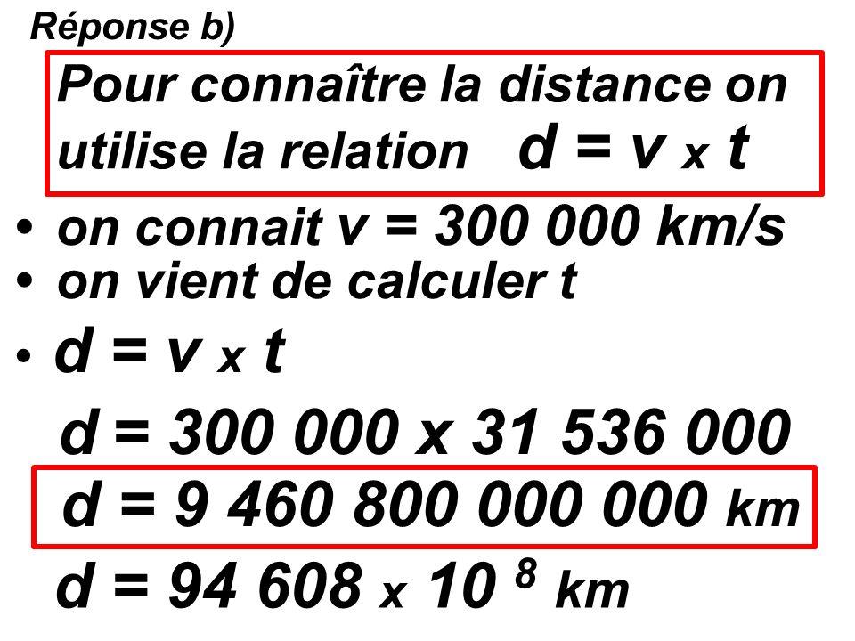 Réponse b) Pour connaître la distance on utilise la relation d = v x t. • on connait v = 300 000 km/s.