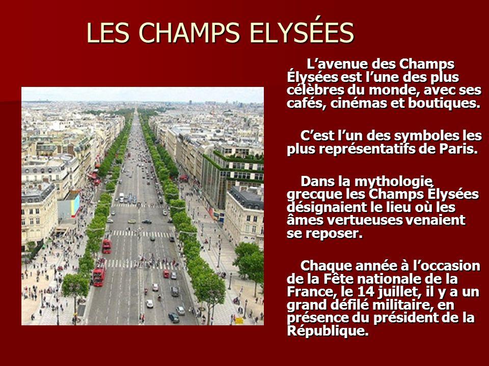 LES CHAMPS ELYSÉES L'avenue des Champs Élysées est l'une des plus célèbres du monde, avec ses cafés, cinémas et boutiques.