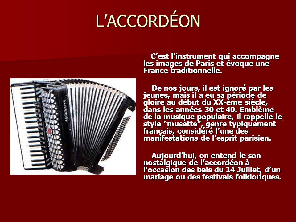 L'ACCORDÉON C'est l'instrument qui accompagne les images de Paris et évoque une France traditionnelle.
