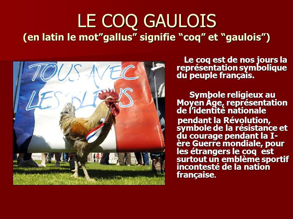 LE COQ GAULOIS (en latin le mot gallus signifie coq et gaulois )
