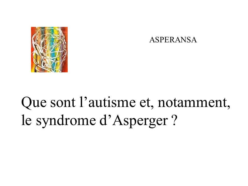 Que sont l'autisme et, notamment, le syndrome d'Asperger