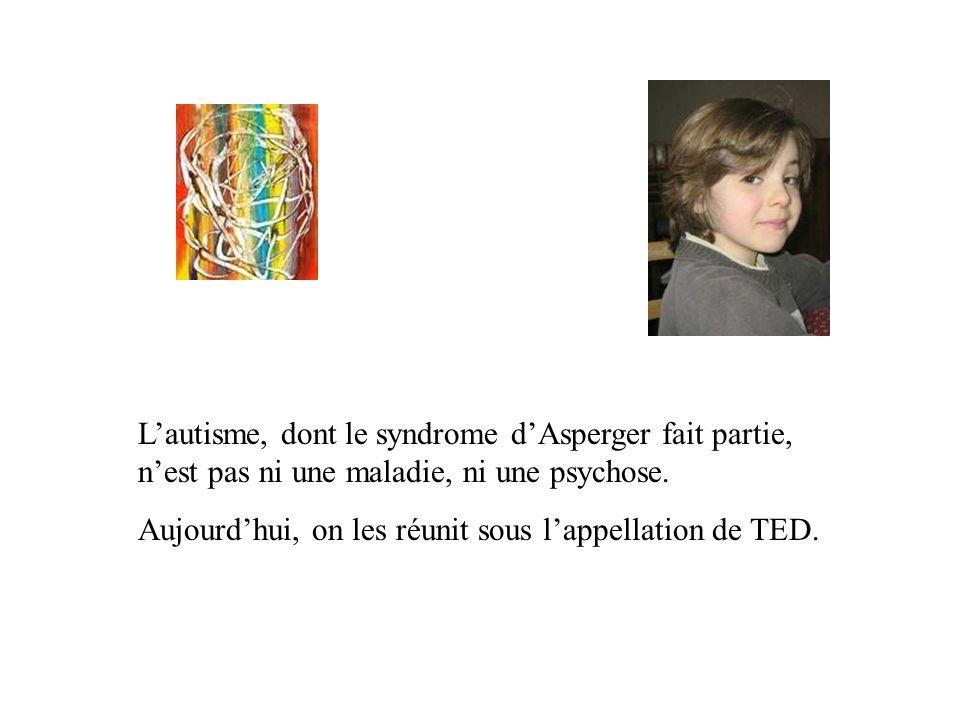 L'autisme, dont le syndrome d'Asperger fait partie, n'est pas ni une maladie, ni une psychose.