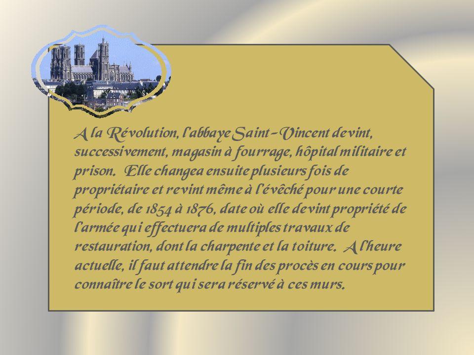 A la Révolution, l'abbaye Saint-Vincent devint, successivement, magasin à fourrage, hôpital militaire et prison.