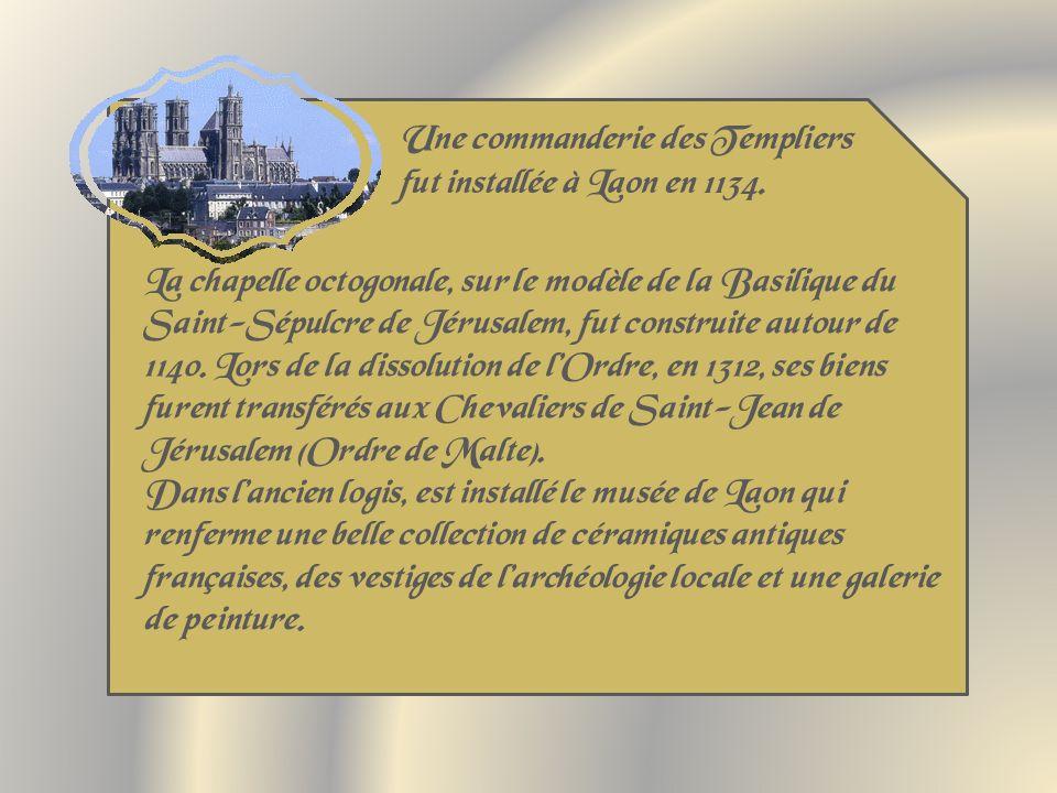 Une commanderie des Templiers fut installée à Laon en 1134.