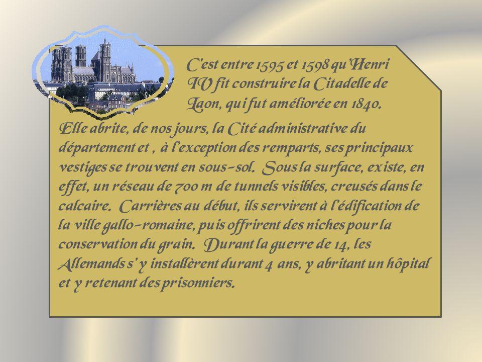 C'est entre 1595 et 1598 qu'Henri IV fit construire la Citadelle de Laon, qui fut améliorée en 1840.