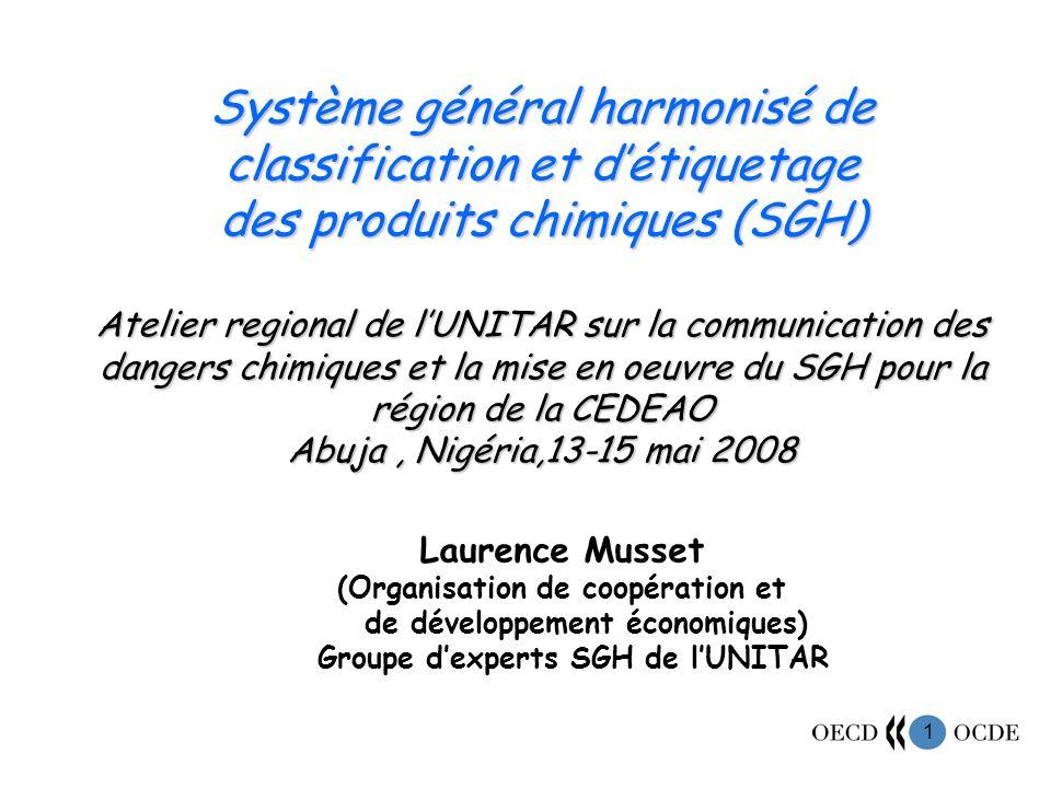 Système général harmonisé de classification et d'étiquetage des produits chimiques (SGH) Atelier regional de l'UNITAR sur la communication des dangers chimiques et la mise en oeuvre du SGH pour la région de la CEDEAO Abuja , Nigéria,13-15 mai 2008