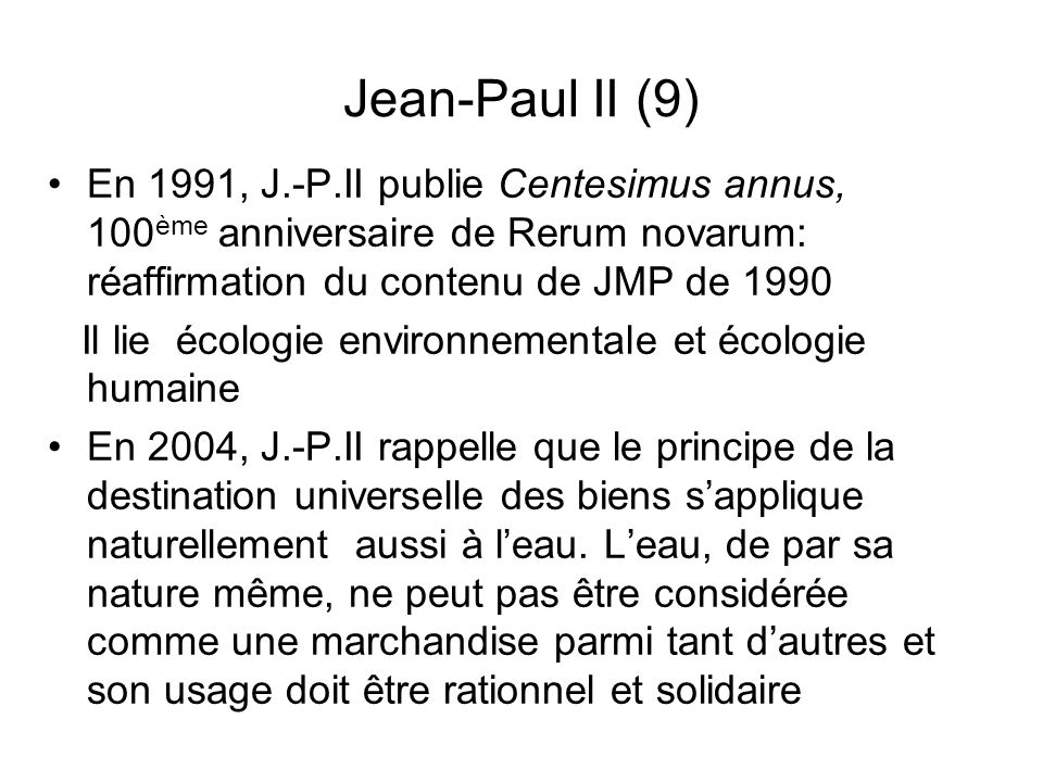 Jean-Paul II (9) En 1991, J.-P.II publie Centesimus annus, 100ème anniversaire de Rerum novarum: réaffirmation du contenu de JMP de 1990.