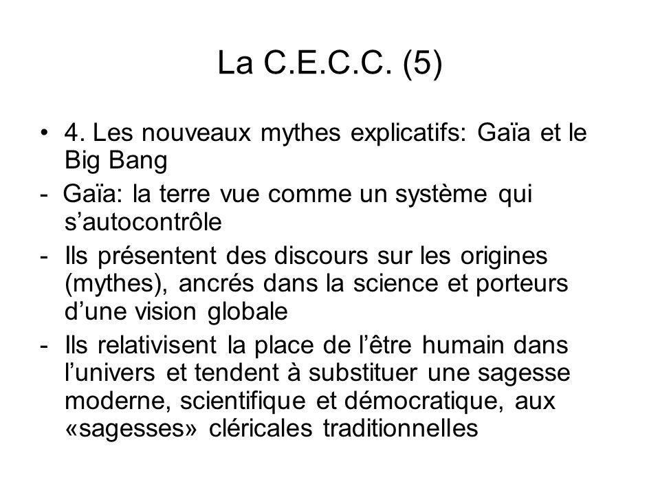 La C.E.C.C. (5) 4. Les nouveaux mythes explicatifs: Gaïa et le Big Bang. - Gaïa: la terre vue comme un système qui s'autocontrôle.