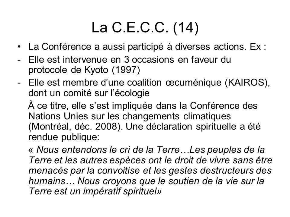 La C.E.C.C. (14) La Conférence a aussi participé à diverses actions. Ex : Elle est intervenue en 3 occasions en faveur du protocole de Kyoto (1997)