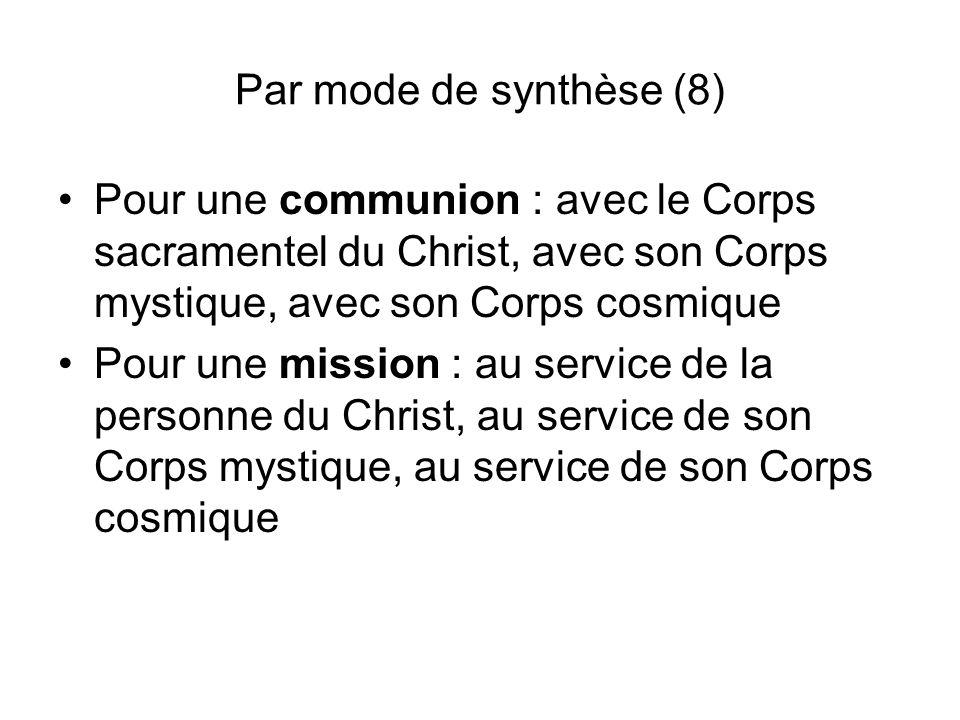 Par mode de synthèse (8) Pour une communion : avec le Corps sacramentel du Christ, avec son Corps mystique, avec son Corps cosmique.