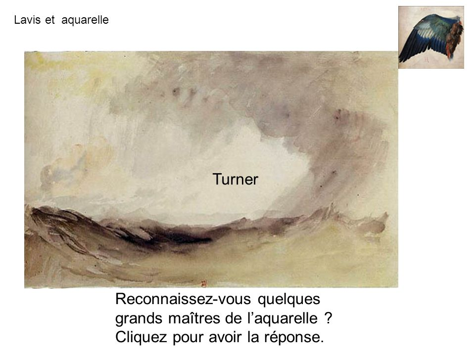 Turner Reconnaissez-vous quelques grands maîtres de l'aquarelle Cliquez pour avoir la réponse.