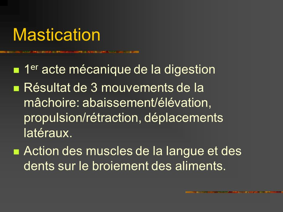 Mastication 1er acte mécanique de la digestion