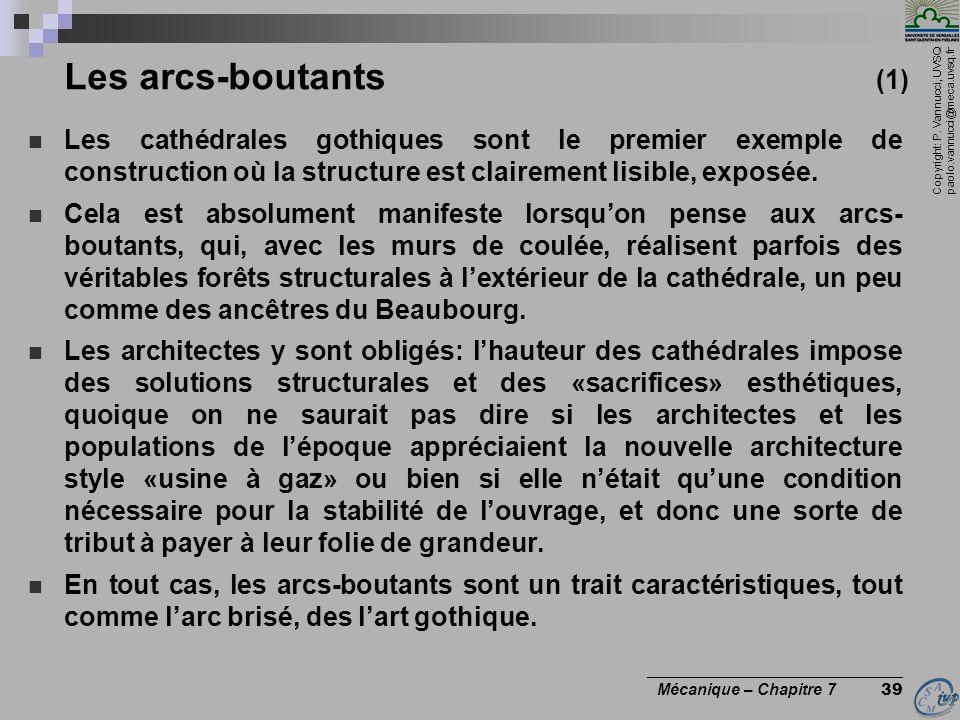 Les arcs-boutants (1) Les cathédrales gothiques sont le premier exemple de construction où la structure est clairement lisible, exposée.