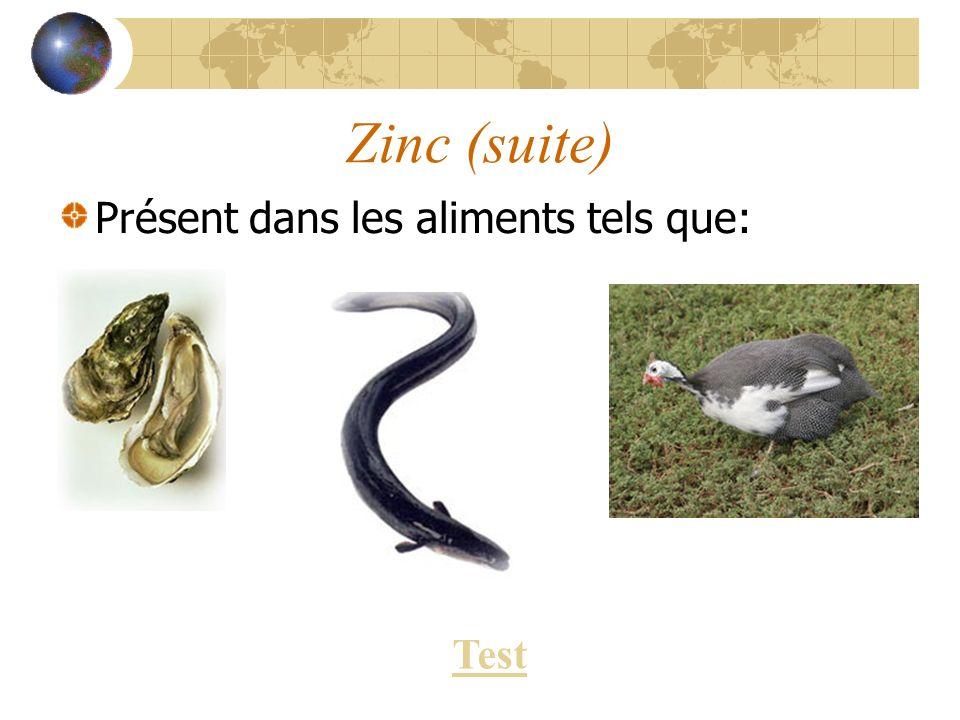 Zinc (suite) Présent dans les aliments tels que: Test
