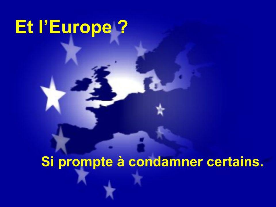 Et l'Europe Si prompte à condamner certains.