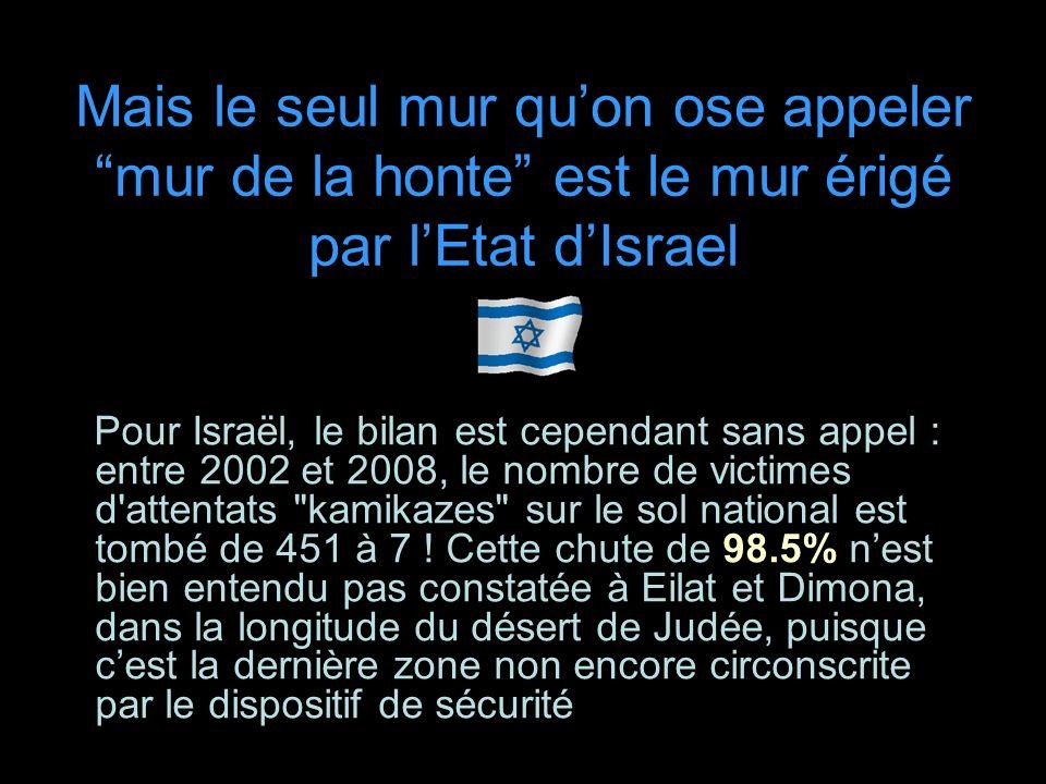 Mais le seul mur qu'on ose appeler mur de la honte est le mur érigé par l'Etat d'Israel