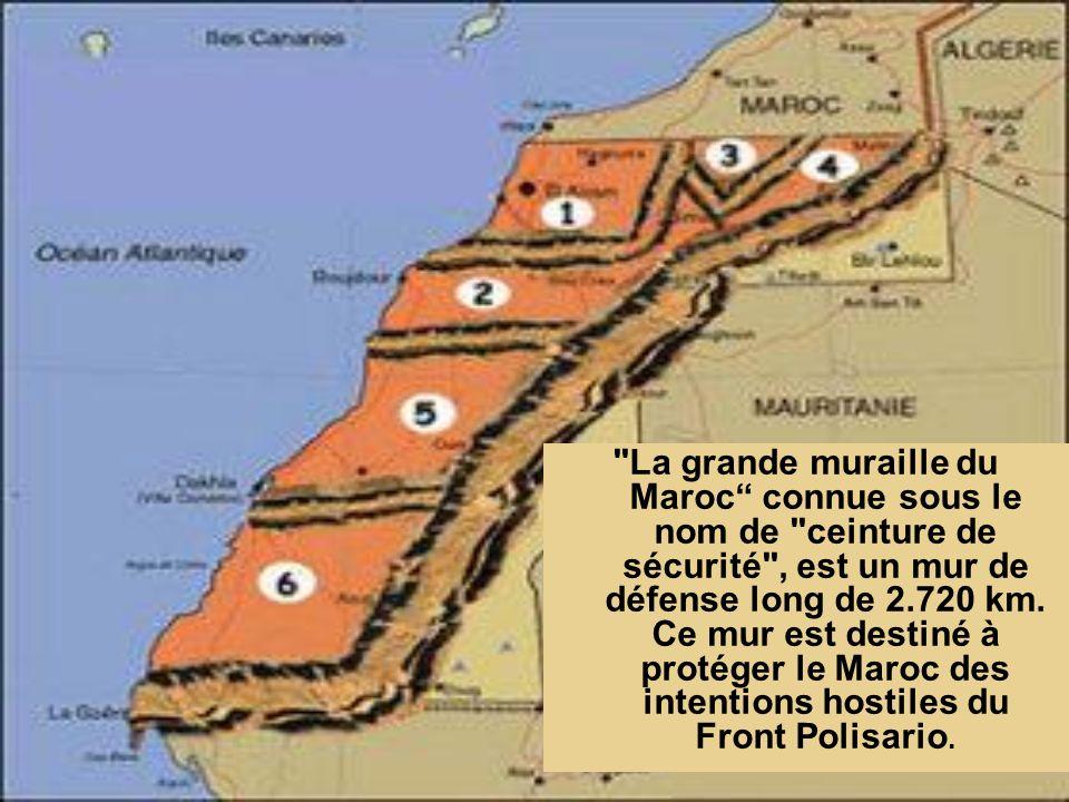La grande muraille du Maroc connue sous le nom de ceinture de sécurité , est un mur de défense long de 2.720 km.
