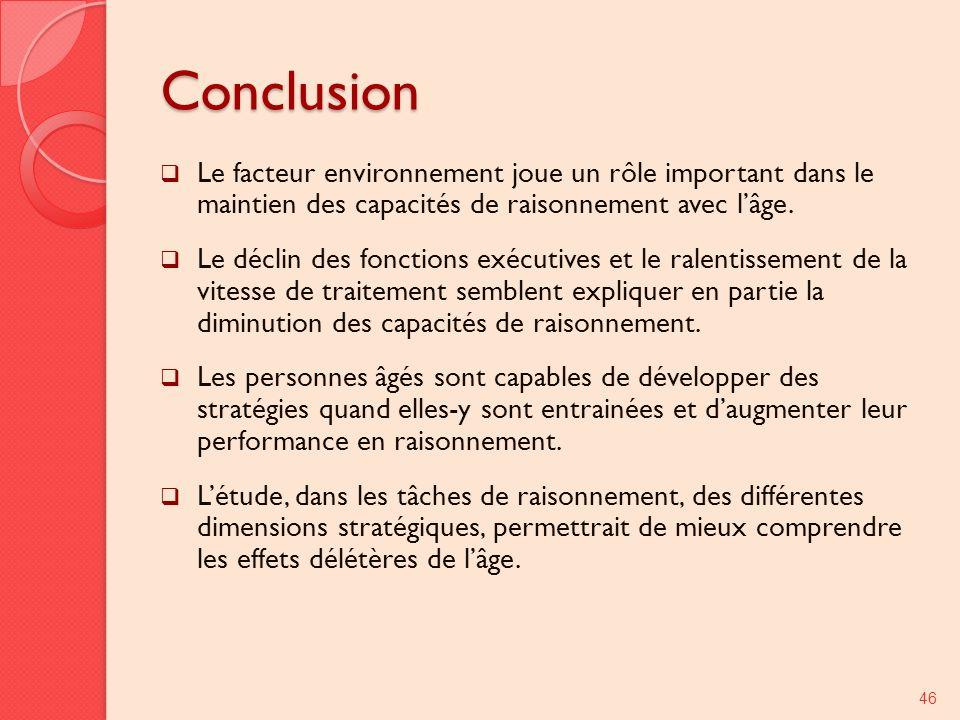Conclusion Le facteur environnement joue un rôle important dans le maintien des capacités de raisonnement avec l'âge.