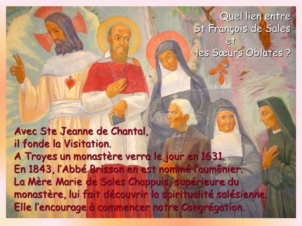 Quel lien entre St François de Sales. et. les Sœurs Oblates Avec Ste Jeanne de Chantal, il fonde la Visitation.