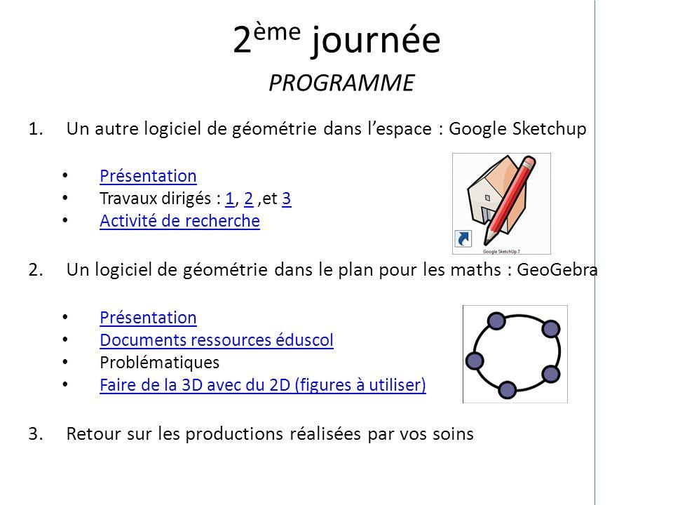 2ème journée Programme. Un autre logiciel de géométrie dans l'espace : Google Sketchup. Présentation.