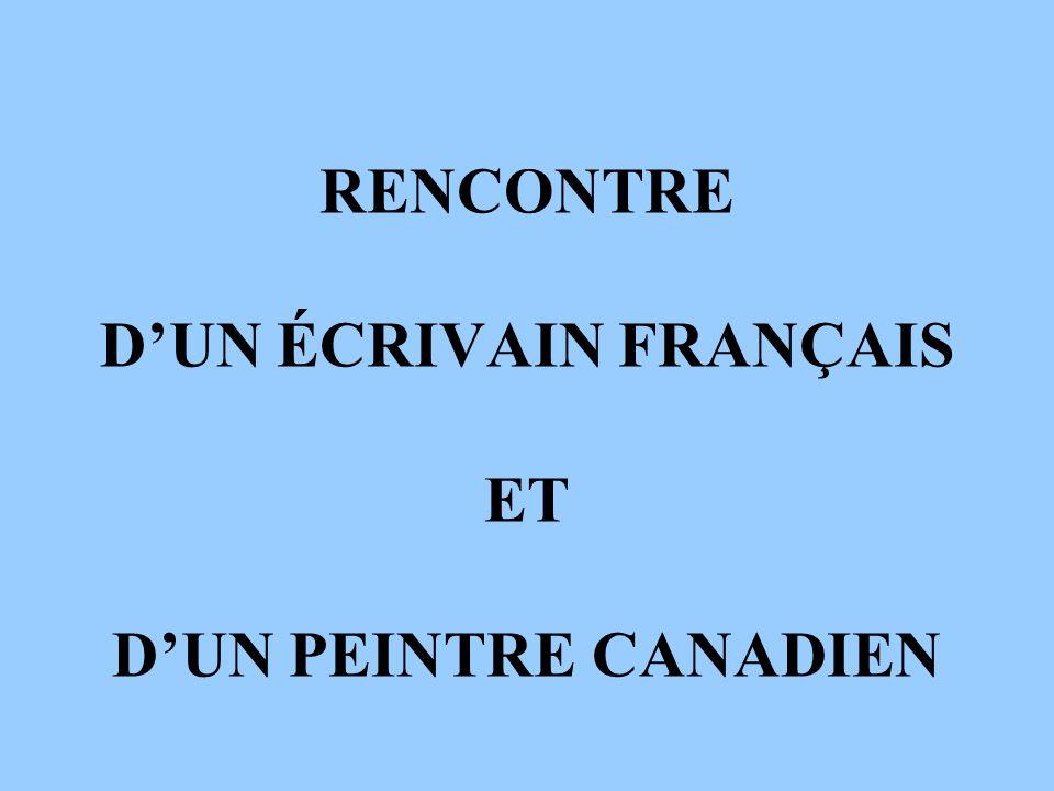 RENCONTRE D'UN ÉCRIVAIN FRANÇAIS ET D'UN PEINTRE CANADIEN