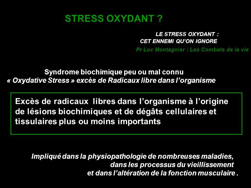 STRESS OXYDANT LE STRESS OXYDANT : CET ENNEMI QU'ON IGNORE. Pr Luc Montagnier : Les Combats de la vie.