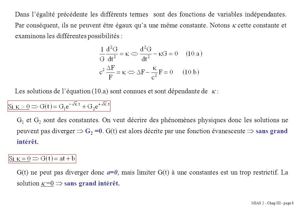 Dans l'égalité précédente les différents termes sont des fonctions de variables indépendantes. Par conséquent, ils ne peuvent être égaux qu'a une même constante. Notons  cette constante et examinons les différentes possibilités :