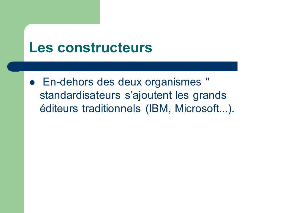 Les constructeurs En-dehors des deux organismes standardisateurs s'ajoutent les grands éditeurs traditionnels (IBM, Microsoft...).