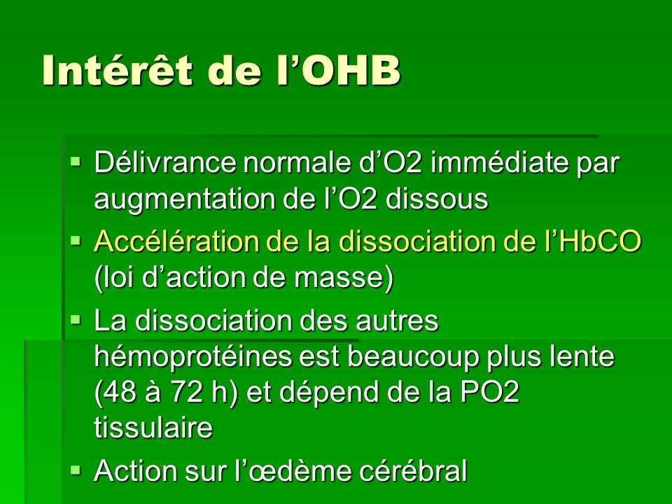 Intérêt de l'OHB Délivrance normale d'O2 immédiate par augmentation de l'O2 dissous.