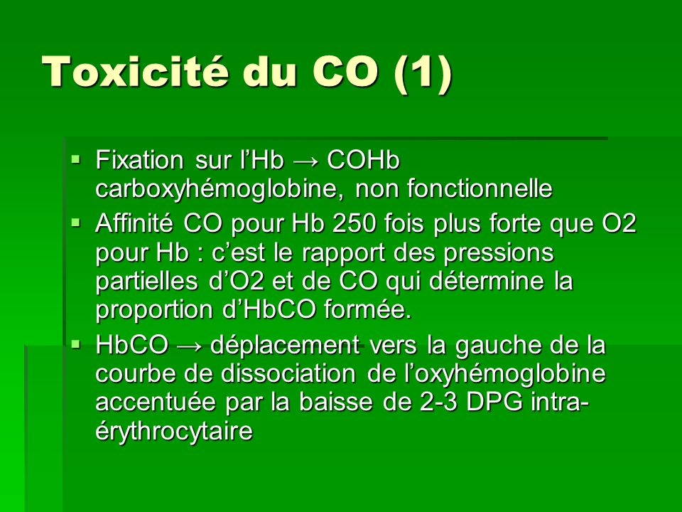 Toxicité du CO (1) Fixation sur l'Hb → COHb carboxyhémoglobine, non fonctionnelle.