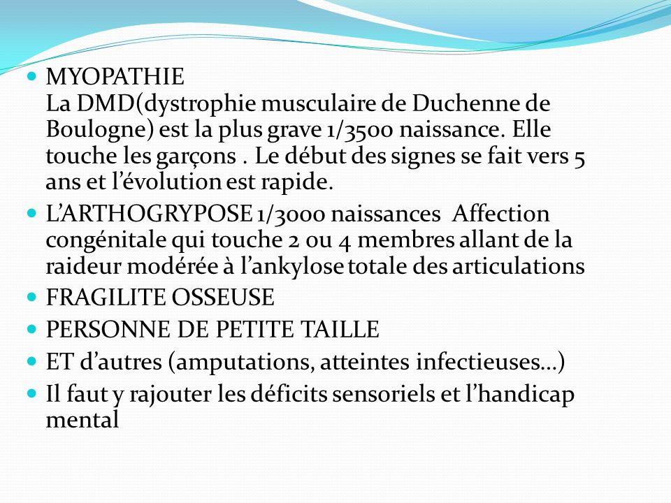 MYOPATHIE La DMD(dystrophie musculaire de Duchenne de Boulogne) est la plus grave 1/3500 naissance. Elle touche les garçons . Le début des signes se fait vers 5 ans et l'évolution est rapide.