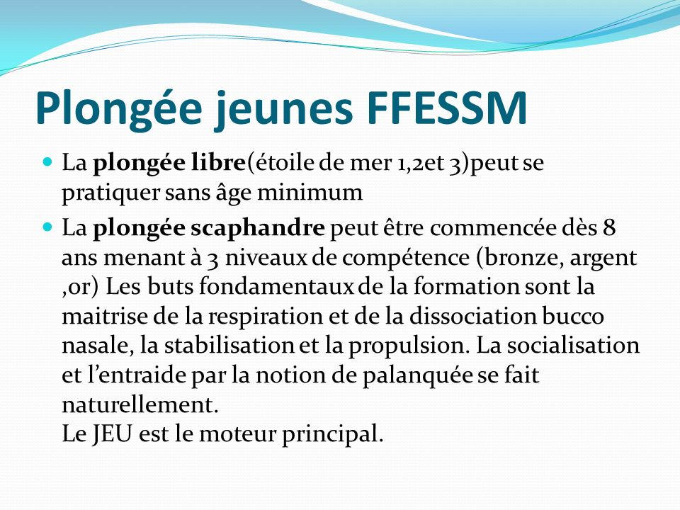 Plongée jeunes FFESSM La plongée libre(étoile de mer 1,2et 3)peut se pratiquer sans âge minimum.
